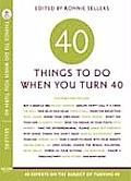 Forty Things to Do When You Turn Forty 40 Experts on the Subject of Turning 40