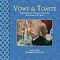 Vows & Toasts: Hundreds of Ways to Say I Do & Here's to You!