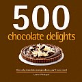 500 Chocolate Delights: The Only Chocolate Compendium You'll Ever Need