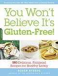 You Won't Believe It's Gluten-Free!: 500 Delicious, Foolproof Recipes for Healthy Living