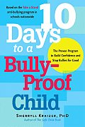 10 Days to a Bully-Proof Child: The Proven Program to Build Confidence and Stop Bullies for Good