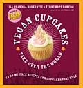 Vegan Cupcakes Take Over the World: 75 Dairy-Free Recipes for Cupcakes That Rule Cover