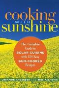 Cooking with Sunshine: The Complete Guide to Solar Cuisine with 150 Easy Sun-Cooked Recipies