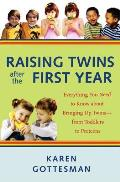 Raising Twins After the First Year: Everything You Need to Know about Bringing Up Twins--From Toddlers to Preteens