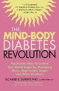 Mind Body Diabetes Revolution The Proven Way to Control Your Blood Sugar by Managing Stress Depression Anger & Other Emotions