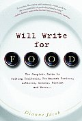 Will Write for Food The Complete Guide to Writing Cookbooks Restaurant Reviews Articles Memoir Fiction & More