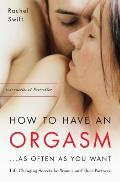 How to Have an Orgasm...as Often as You Want: Life-Changing Sexual Secrets for Women and Their Partners