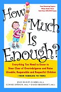 How Much Is Enough Everything You Need to Know to Steer Clear of Overindulgence & Raise Likeable Responsible & Respectful Ch