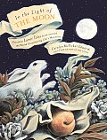 In the Light of the Moon Thirteen Lunar Tales from Around the World Illuminating Lifes Mysteries