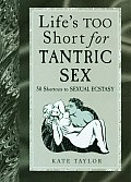 Lifes Too Short for Tantric Sex 50 Shortcuts to Sexual Ecstasy