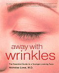 Away with Wrinkles The Essential Guide to a Younger Looking Face