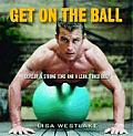 Get on the Ball Develop a Strong Lean & Toned Body with an Exercise Ball