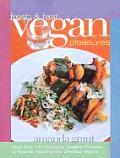 Fresh & Fast Vegan Pleasures More Than 140 Delicious Creative Recipes to Nourish Aspiring & Devoted Vegans