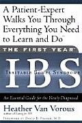 The First Year: IBS (Irritable Bowel Syndrome): A Patient-Expert Walks You Through Everything You Need to Learn and Do