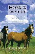 Horses Don't Lie: What Horses Teach Us about Our Natural Capacity for Awareness, Confidence, Courage, and Trust Cover