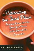 Celebrating the Third Place Inspiring Stories about the Great Good Places at the Heart of Our Communities