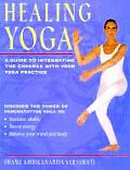 Healing Yoga A Guide to Integrating the Chakras with Your Yoga Practice