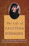 Life of Faustina Kowalska The Authorized Biography