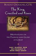The King, Crucified and Risen: Meditations on the Passion and the Glory of Christ Cover