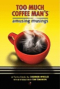 Too Much Coffee Mans Amusing Musings