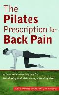 Pilates Prescription for Back Pain A Comprehensive Program for Developing & Maintaining a Healthy Back