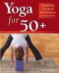 Yoga for 50+ Tips & Techniques for a Safe & Healthy Practice