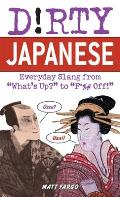 "Dirty Japanese: Everyday Slang from ""What's Up?"" to ""F*ck Off!"""