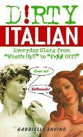 "Dirty Italian: Everyday Slang from ""What's Up?"" to ""F*ck Off!"""