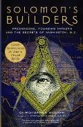 Solomons Builders Freemasons Founding Fathers & the Secrets of Washington DC