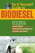 Do It Yourself Guide to Biodiesel: Your Alternative Fuel Solution for Saving Money, Reducing Oil Dependency, Helping the Planet Cover