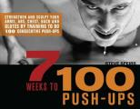 7 Weeks to 100 Push-Ups: Strengthen and Sculpt Your Arms, ABS, Chest, Back and Glutes by Training to Do 100 Consecutive Push-Ups Cover