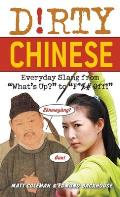 "Dirty Chinese: Everyday Slang from ""What's Up?"" to ""F*%# Off!"" (Dirty Everyday Slang)"