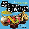 Who You Callin' Cupcake: 75 In-Your-Face Recipes That Reinvent the Cupcake Cover