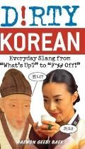 "Dirty Korean: Everyday Slang from ""What's Up?"" to ""F*%# Off!"" (Dirty Everyday Slang) Cover"