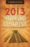 2013 Mayan Sunrise: Your Guide to Spiritual Awakening Beyond 2012