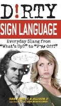 Dirty Sign Language: Everyday Slang from &quot;What's Up?&quot; to &quot;F*%# Off!&quot; (Dirty Everyday Slang) Cover