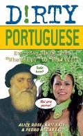 "Dirty Portuguese: Everyday Slang from ""What's Up?"" to ""F*%# Off!"" (Dirty Everyday Slang) Cover"
