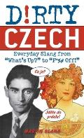 "Dirty Czech: Everyday Slang from ""What's Up?"" to ""F*%# Off!"" (Dirty Everyday Slang) Cover"