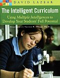 The Intelligent Curriculum: Using Multiple Intelligences to Develope Your Students' Full Po Tential