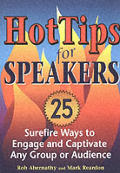 Hot Tips for Speakers Surefire Ways to Engage & Captivate Any Group or Audience