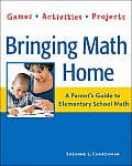 Bringing Math Home: A Parents' Guide to Elementary School Math: Games, Activities, Projects