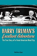 Harry Truman's Excellent Adventure: The True Story of a Great American Road Trip Cover