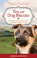 Tea & Dog Biscuits Our First Topsy Turvy Year Fostering Orphan Dogs