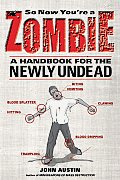So Now Youre a Zombie A Handbook for the Newly Undead