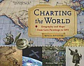 Charting the World: Geography and Maps from Cave Paintings to GPS with 21 Activities
