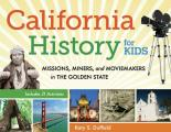 California History for Kids: Missions, Miners, and Moviemakers in the Golden State (For Kids) Cover