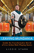 Leaving Mundania Inside the Transformative World of Live Action Role Playing Games