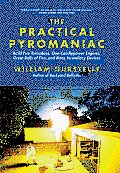 The Practical Pyromaniac: Build Fire Tornadoes, One-Candlepower Engines, Great Balls of Fire, and More Incendiary Devices Cover