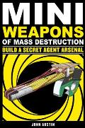 Mini Weapons of Mass Destruction 2: Build a Secret Agent Arsenal Cover