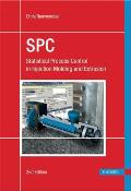 Spc in Injection Molding and Extrusion: Statistical Process Control in Injection Molding and Extrusion